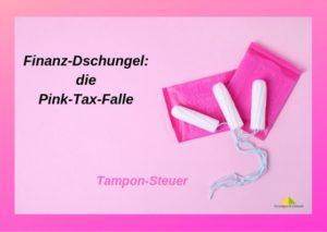 Finanz-Dschungel-Pink-Tax-Falle und Tamponsteuer